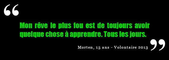 Mon rve le plus fou, cest de toujours avoir quelque chose  apprendre. Tous les jours.